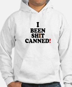 I BEEN SHIT CANNED! Hoodie