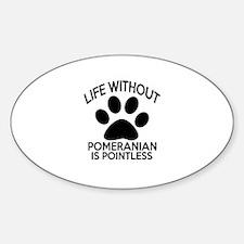 Life Without Pomeranian Dog Sticker (Oval)