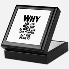 WHY ARE THE WEALTHY ALWAYS THE ONES W Keepsake Box
