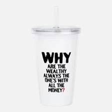 WHY ARE THE WEALTHY AL Acrylic Double-wall Tumbler