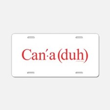 Canada - Can'-a (duh) Aluminum License Plate