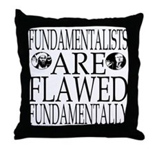 Fundamentalists are Flawed Throw Pillow