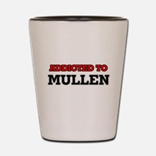 Addicted to Mullen Shot Glass