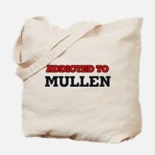 Addicted to Mullen Tote Bag