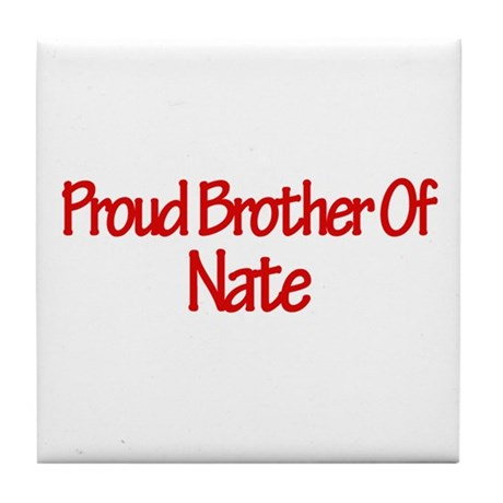 Proud Brother of Nate Tile Coaster