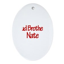 Proud Brother of Nate Oval Ornament