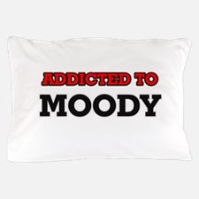 Addicted to Moody Pillow Case