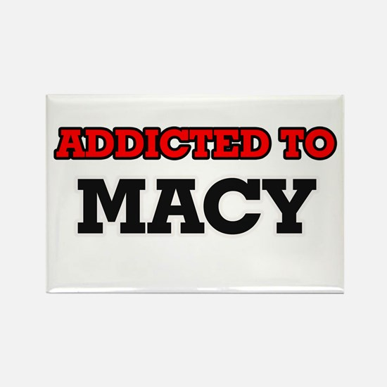 Addicted to Macy Magnets