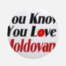 You love Moldova Ornament (Round)