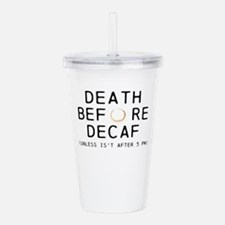DEATH BEFORE DECAF, UNLESS AFTER 5 (Octane) Acryli