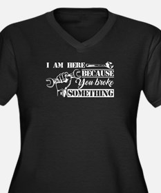 Mechanic I'm Here Because You Br Plus Size T-Shirt
