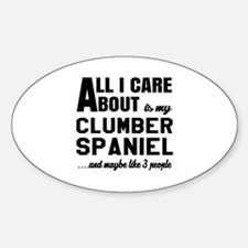 All I care about is my Clumber Span Decal