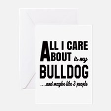 All I care about is my Bulldog Greeting Card