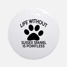 Life Without Sussex Spaniel Dog Is Round Ornament