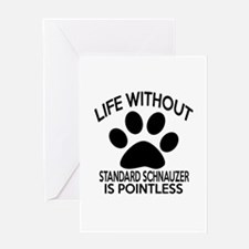 Life Without Standard Schnauzer Dog Greeting Card