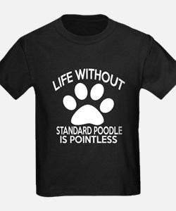 Life Without Standard Poodle Dog T