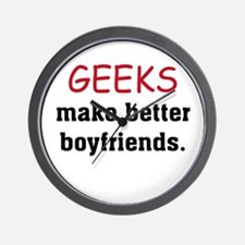 Geeks make better boyfriends Wall Clock