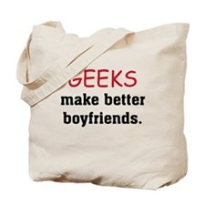 Geeks make better boyfriends Tote Bag