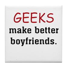 Geeks make better boyfriends Tile Coaster