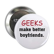 "Geeks make better boyfriends 2.25"" Button"