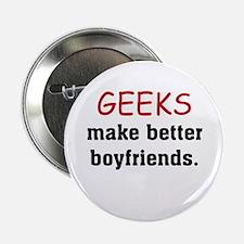 "Geeks make better boyfriends 2.25"" Button"