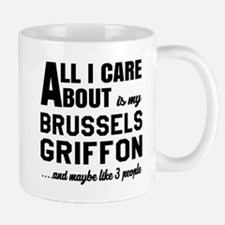 All I care about is my Brussels Griffon Mug
