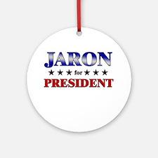 JARON for president Ornament (Round)