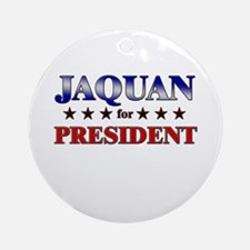JAQUAN for president Ornament (Round)