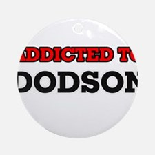 Addicted to Dodson Round Ornament