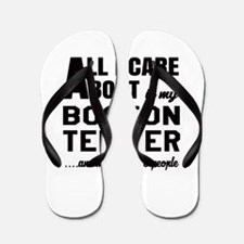 All I care about is my Boston Terrier D Flip Flops