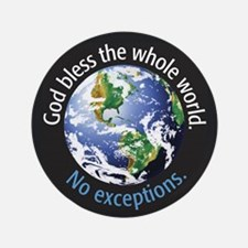 """God Bless the Whole World 3.5"""" Button"""