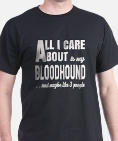 All I care about is my Bloodhound Dog T-Shirt