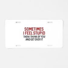 Sometimes I Feel Stupid Aluminum License Plate