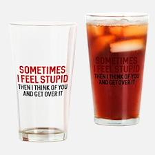 Sometimes I Feel Stupid Drinking Glass