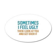 Sometimes I Feel Ugly 22x14 Oval Wall Peel