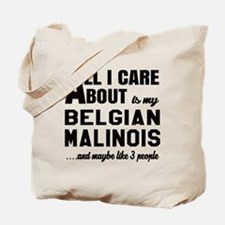 All I care about is my Belgian Malinois D Tote Bag
