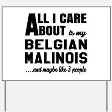 All I care about is my Belgian Malinois Yard Sign