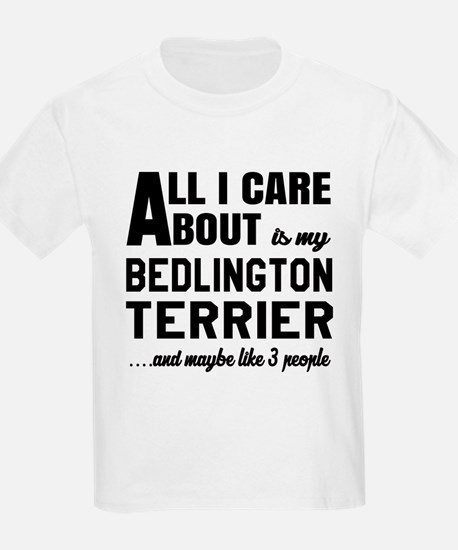 All I care about is my Bedlingt T-Shirt