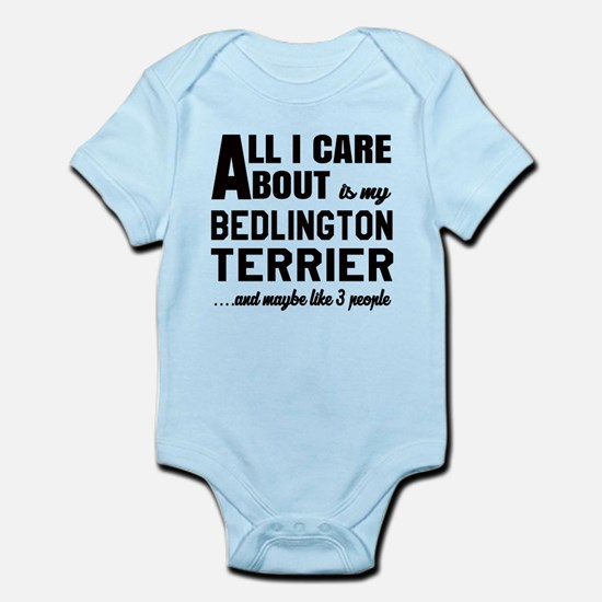 All I care about is my Bedlington Infant Bodysuit