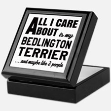 All I care about is my Bedlington Ter Keepsake Box