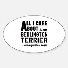 All I care about is my Bedlington T Decal
