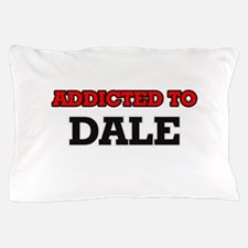 Addicted to Dale Pillow Case