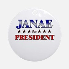 JANAE for president Ornament (Round)