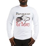 Republican Rat Bastard! Long Sleeve T-Shirt