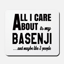 All I care about is my Basenji Dog Mousepad