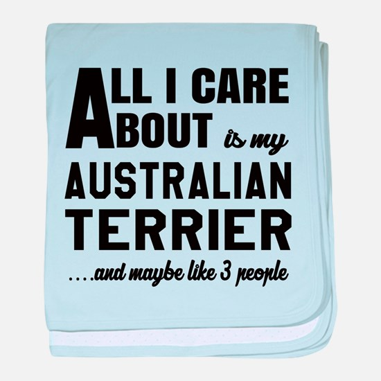 All I care about is my Australian Ter baby blanket