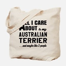 All I care about is my Australian Terrier Tote Bag