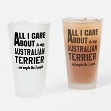 All I care about is my Australian T Drinking Glass
