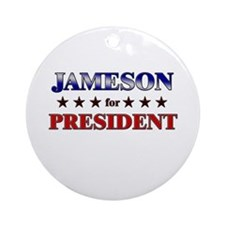 JAMESON for president Ornament (Round)