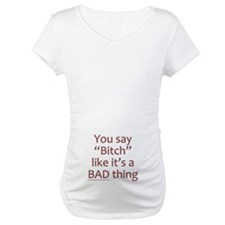 You Say Bitch Like It's A Bad Thing Shirt
